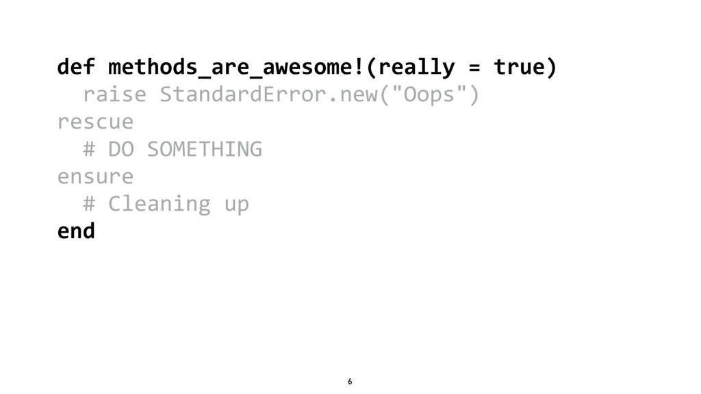 6 def methods_are_awesome!(really = true) raise...
