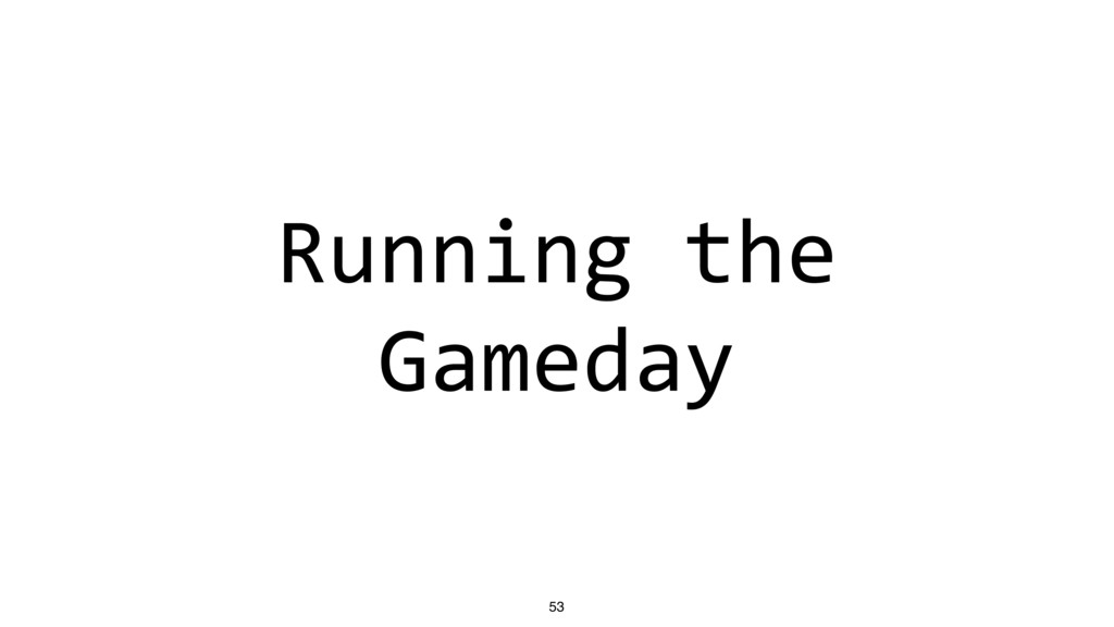 Running the Gameday 53