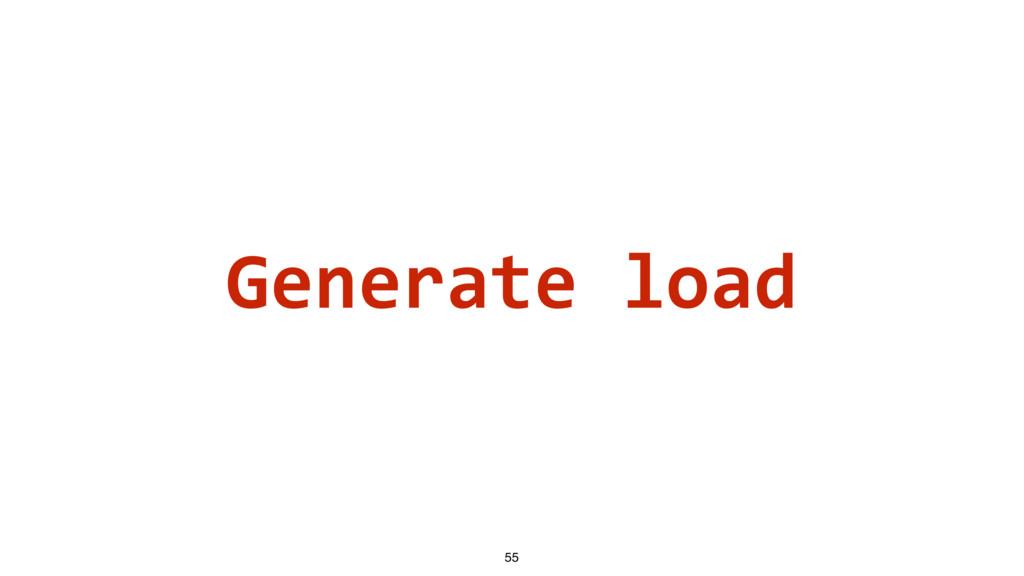 Generate load 55