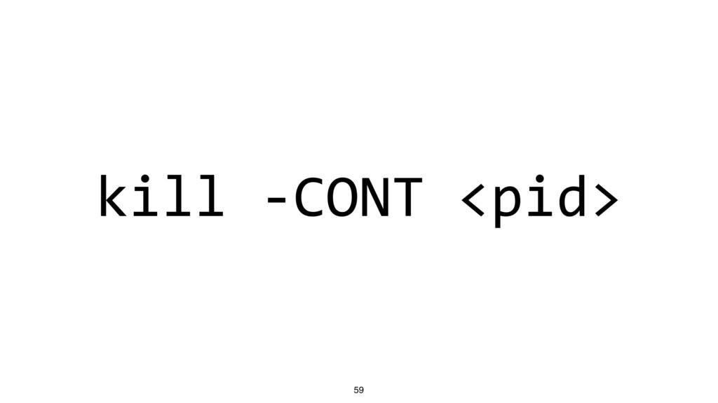 kill -CONT <pid> 59
