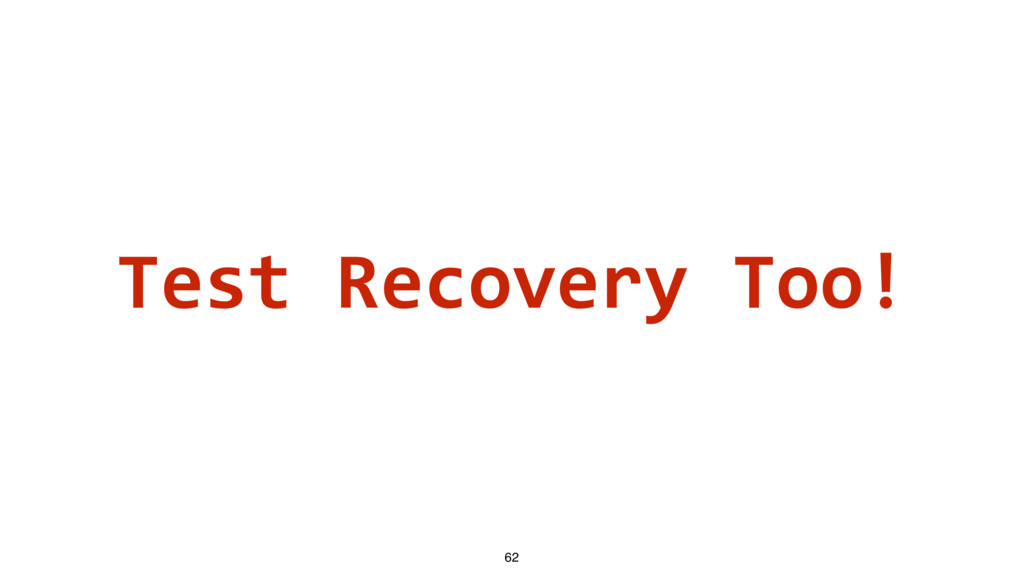 Test Recovery Too! 62