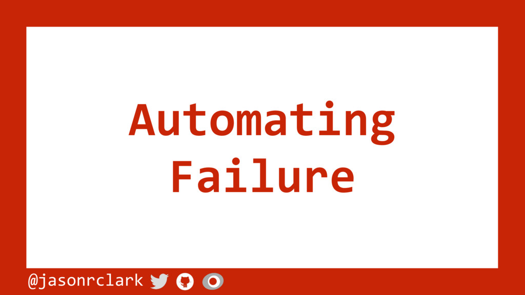 @jasonrclark Automating Failure