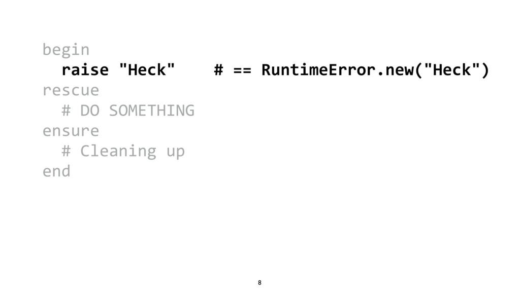 """8 begin raise """"Heck"""" # == RuntimeError.new(""""Hec..."""