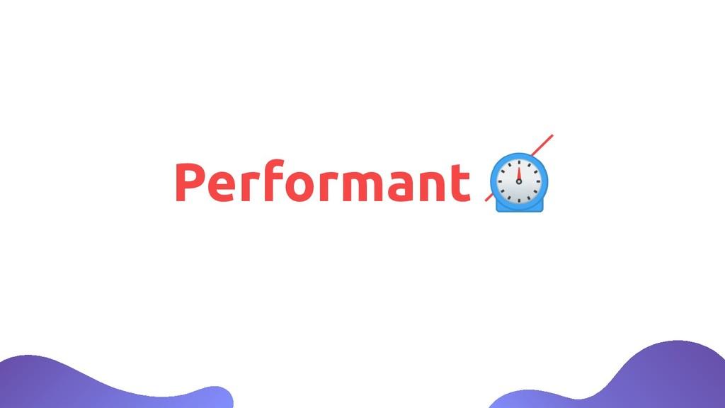 Performant ⏲