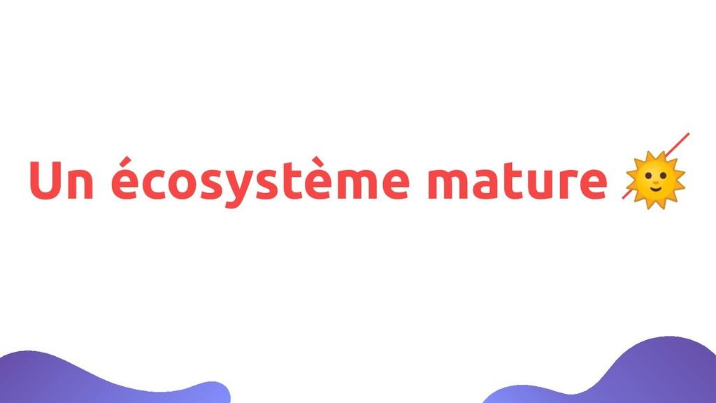 Un écosystème mature