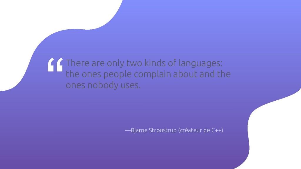 """"""" —Bjarne Stroustrup (créateur de C++) There ar..."""