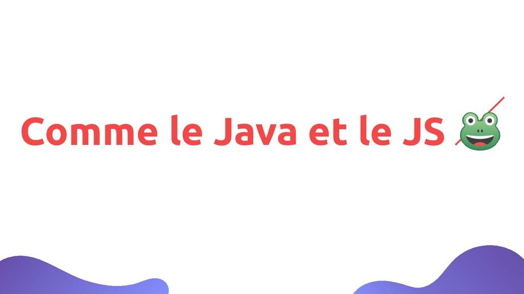 Comme le Java et le JS