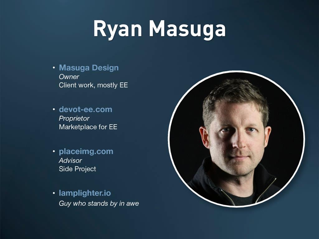 • Masuga Design Owner Client work, mostly EE • ...