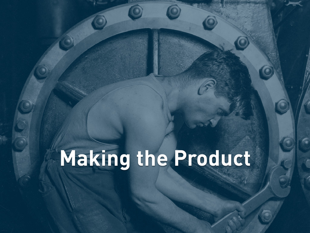 Making the Product