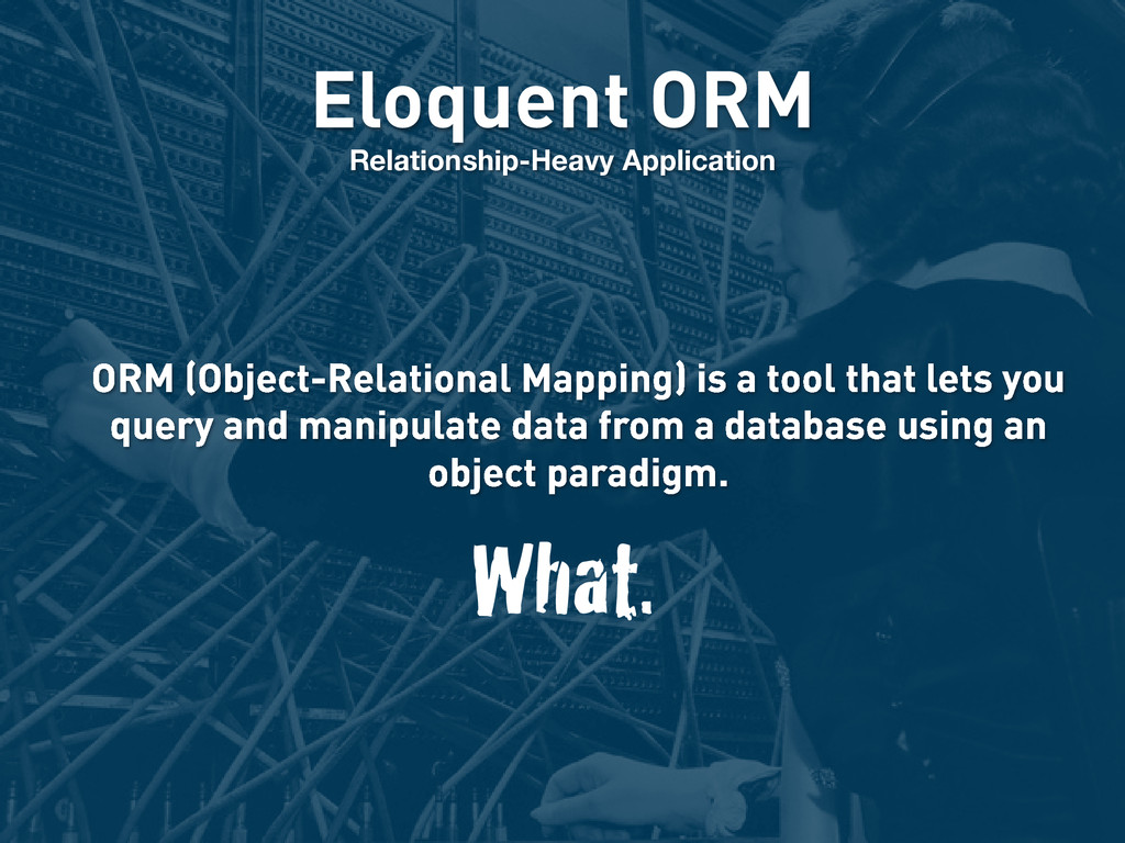 Eloquent ORM Relationship-Heavy Application ORM...