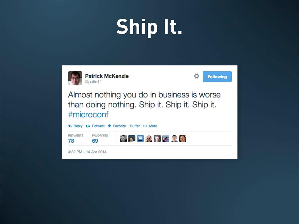 Ship It.