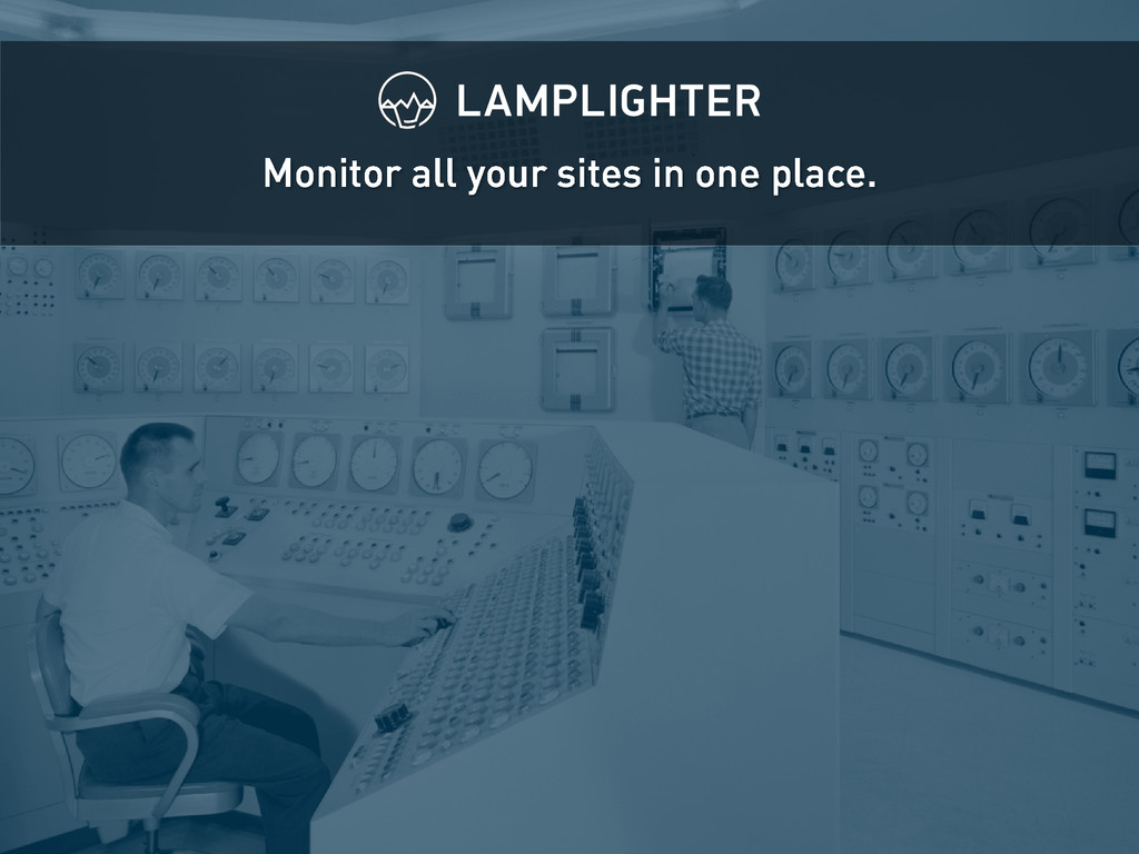 Monitor all your sites in one place.