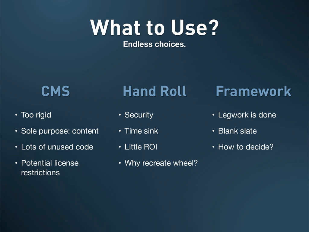 What to Use? Endless choices. • Too rigid • Sol...