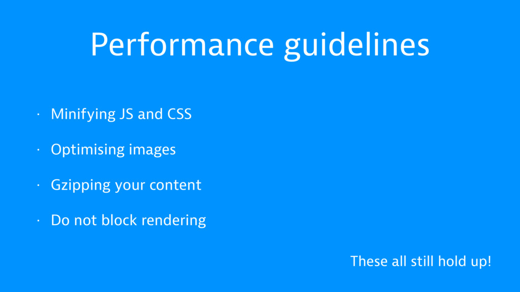 Performance guidelines • Minifying JS and CSS •...