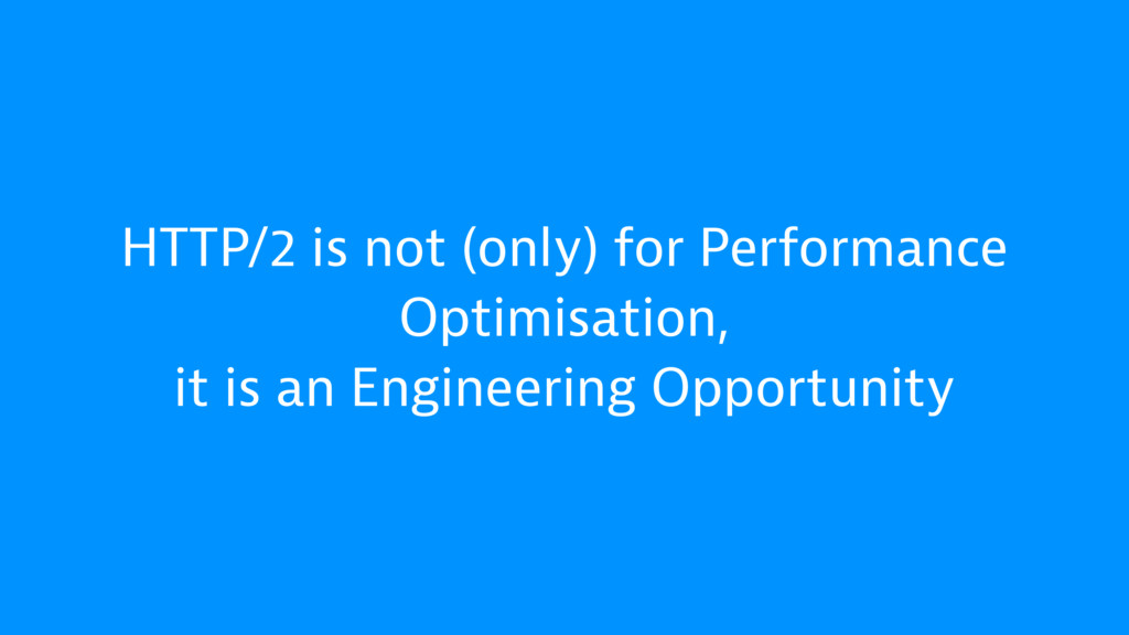 HTTP/2 is not (only) for Performance Optimisati...