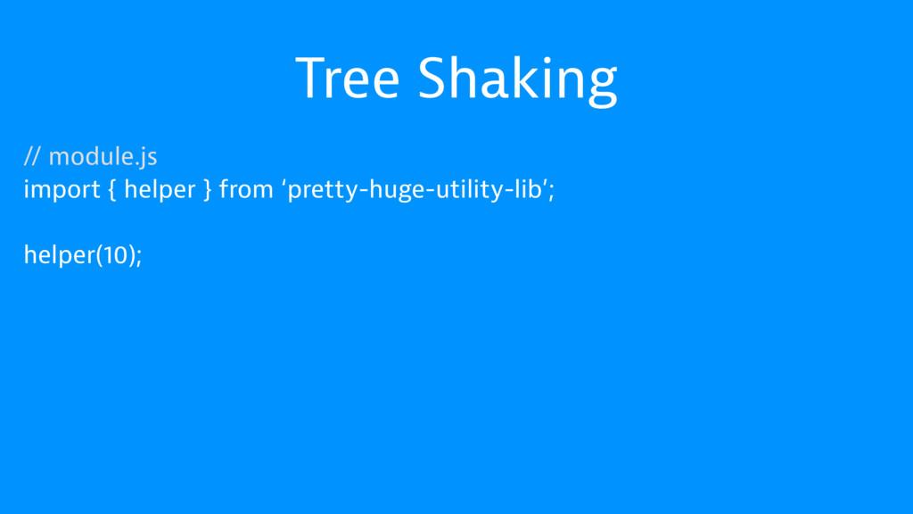 Tree Shaking // module.js import { helper } fro...