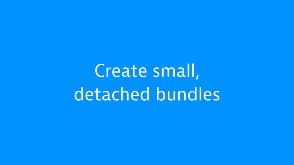 Create small, detached bundles