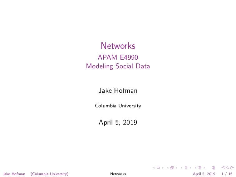 Networks APAM E4990 Modeling Social Data Jake H...
