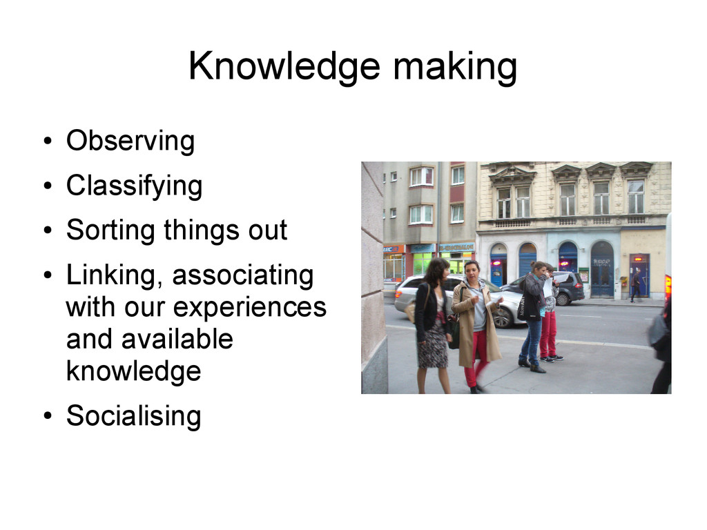 Knowledge making ● Observing ● Classifying ● So...