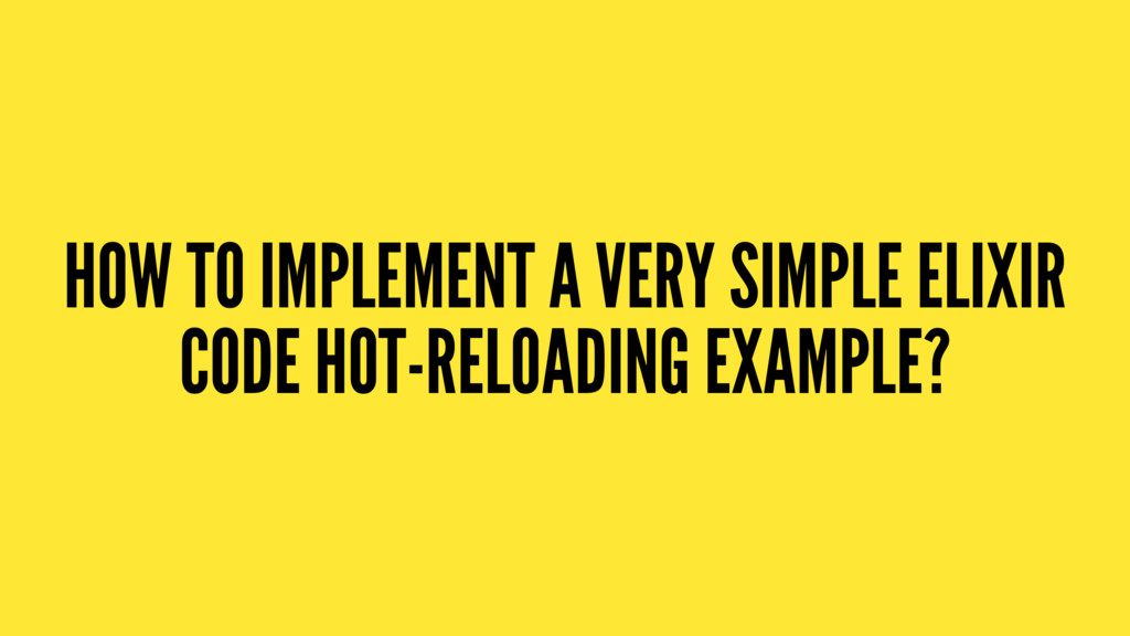 HOW TO IMPLEMENT A VERY SIMPLE ELIXIR CODE HOT-...