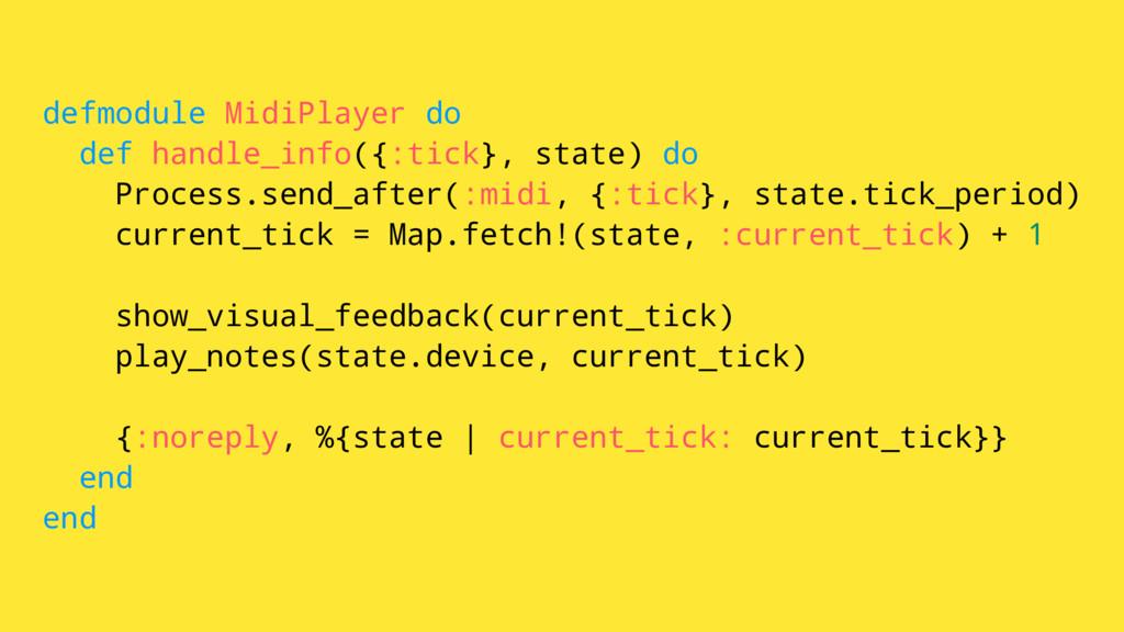 defmodule MidiPlayer do def handle_info({:tick}...