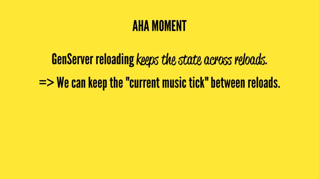 AHA MOMENT GenServer reloading keeps the state ...