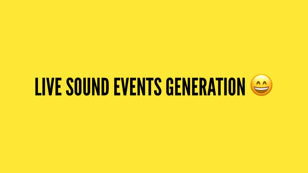 LIVE SOUND EVENTS GENERATION !