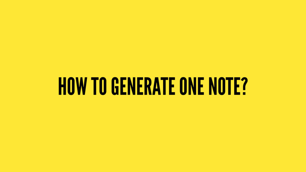 HOW TO GENERATE ONE NOTE?