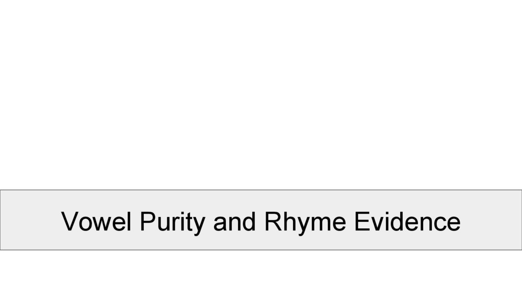 Vowel Purity and Rhyme Evidence
