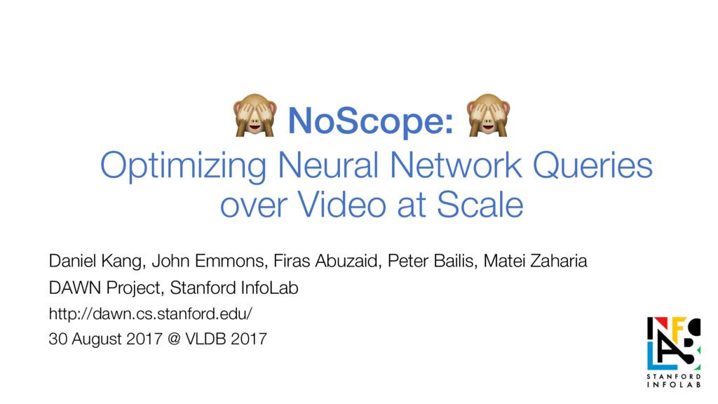 NoScope:  Optimizing Neural Network Queries ov...