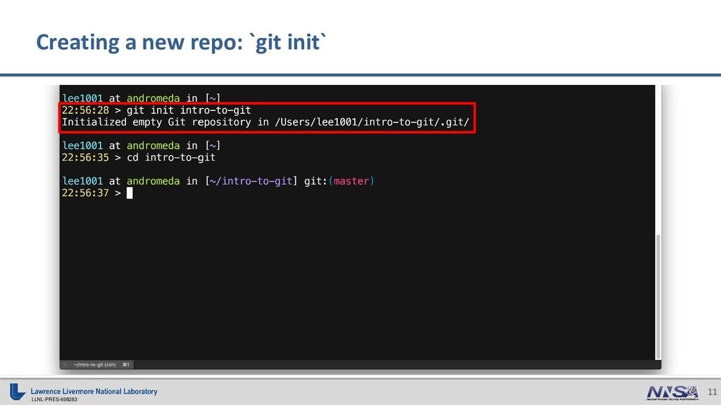 LLNL-PRES-698283 11 Creating a new repo: `git i...