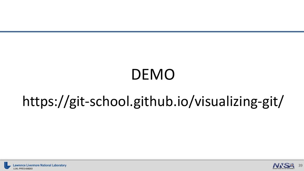 LLNL-PRES-698283 39 DEMO https://git-school.git...