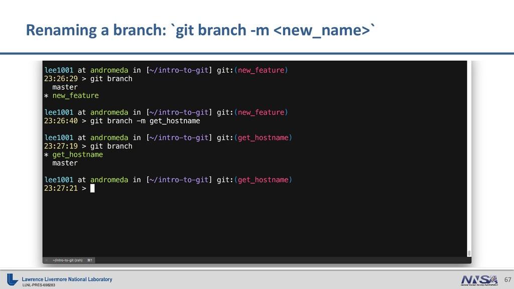 LLNL-PRES-698283 67 Renaming a branch: `git bra...