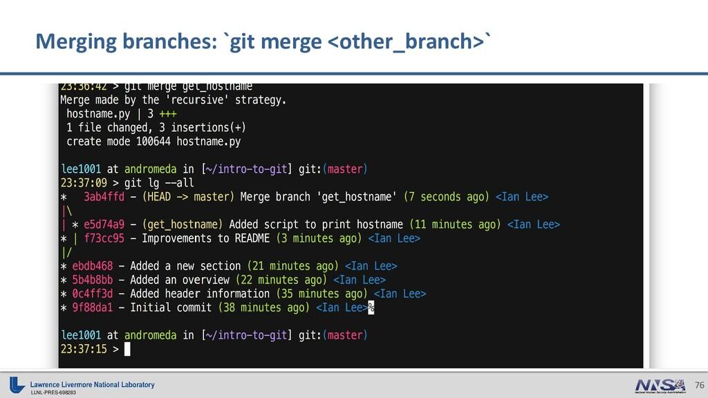 LLNL-PRES-698283 76 Merging branches: `git merg...