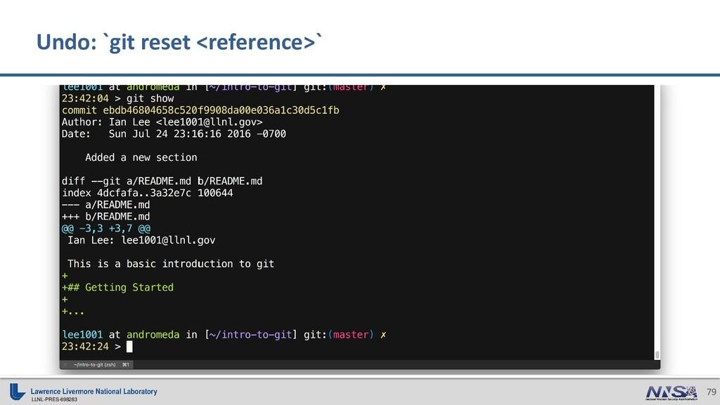 LLNL-PRES-698283 79 Undo: `git reset <reference...