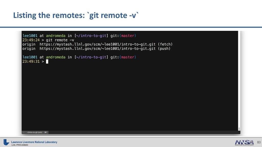 LLNL-PRES-698283 83 Listing the remotes: `git r...