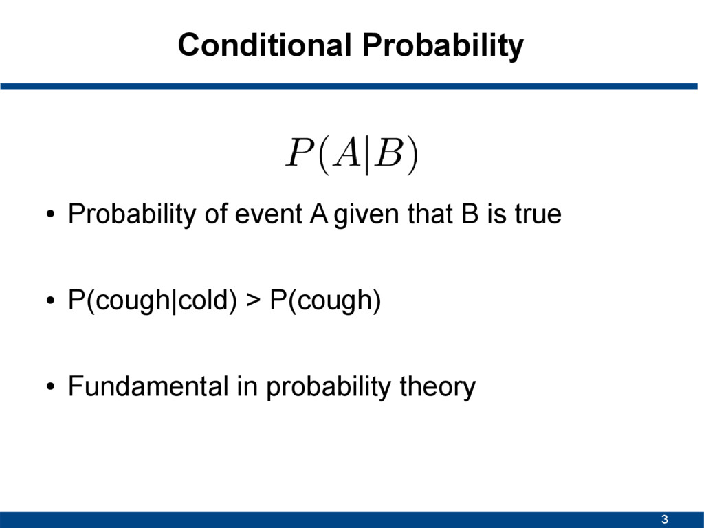 3 Conditional Probability ● Probability of even...