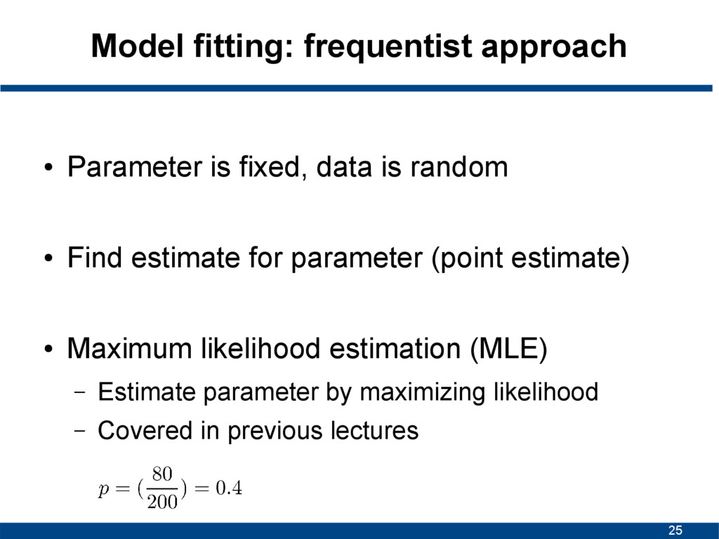 25 Model fitting: frequentist approach ● Parame...