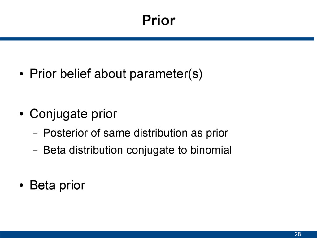 28 Prior ● Prior belief about parameter(s) ● Co...