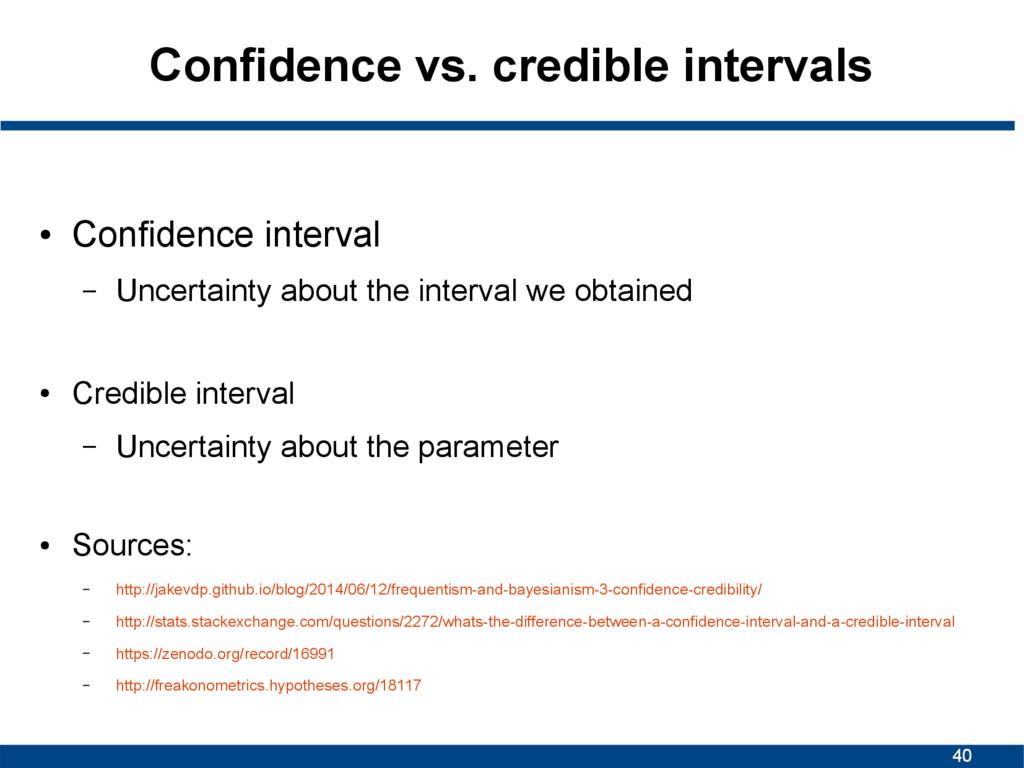 40 Confidence vs. credible intervals ● Confiden...