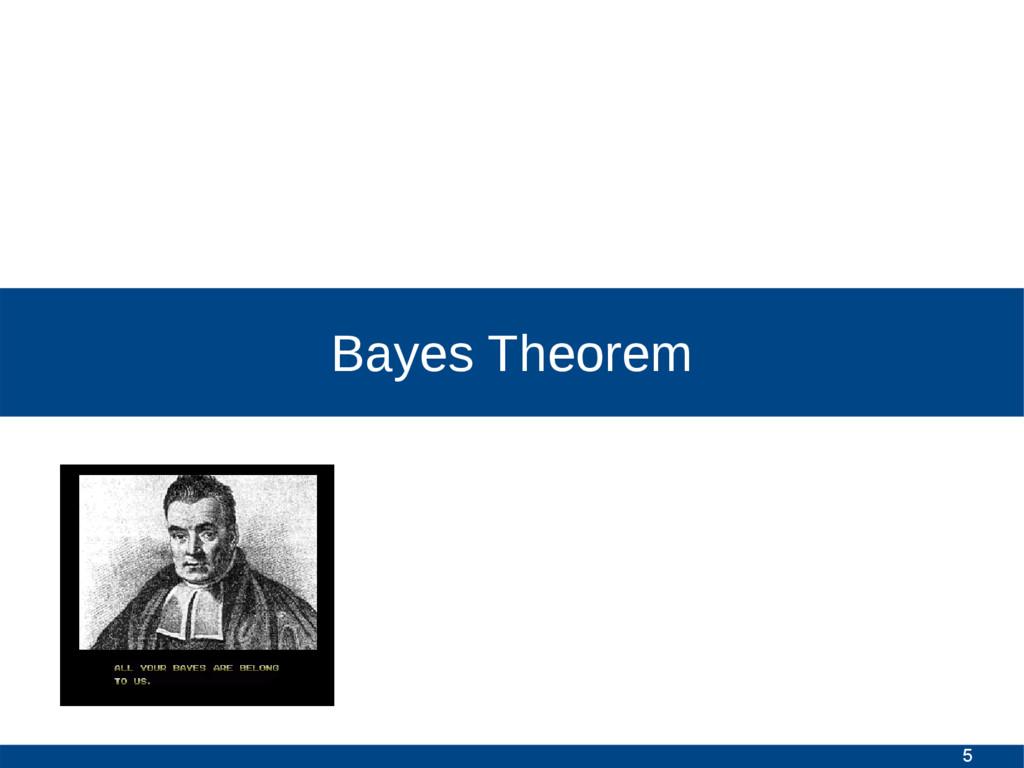 5 Bayes Theorem