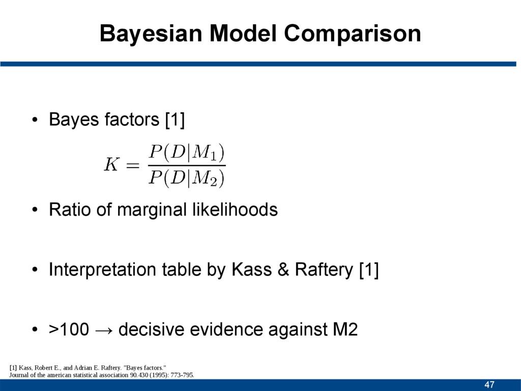 47 Bayesian Model Comparison ● Bayes factors [1...