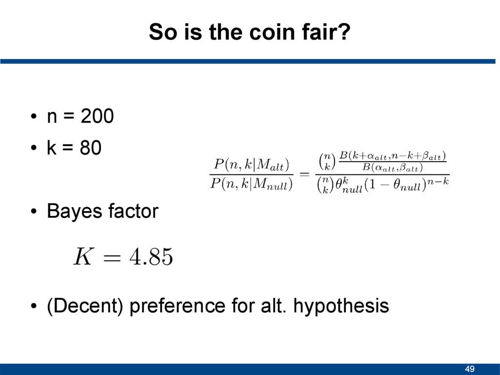 49 So is the coin fair? ● n = 200 ● k = 80 ● Ba...