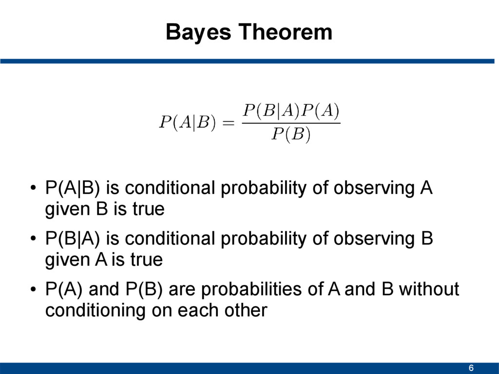 6 Bayes Theorem ● P(A|B) is conditional probabi...