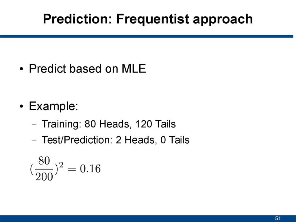 51 Prediction: Frequentist approach ● Predict b...