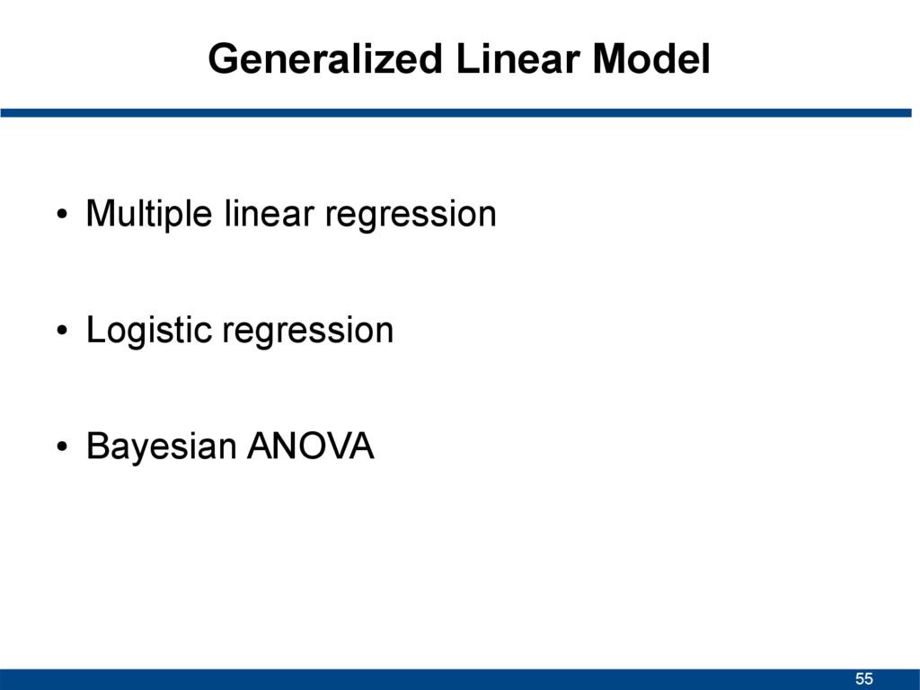 55 Generalized Linear Model ● Multiple linear r...