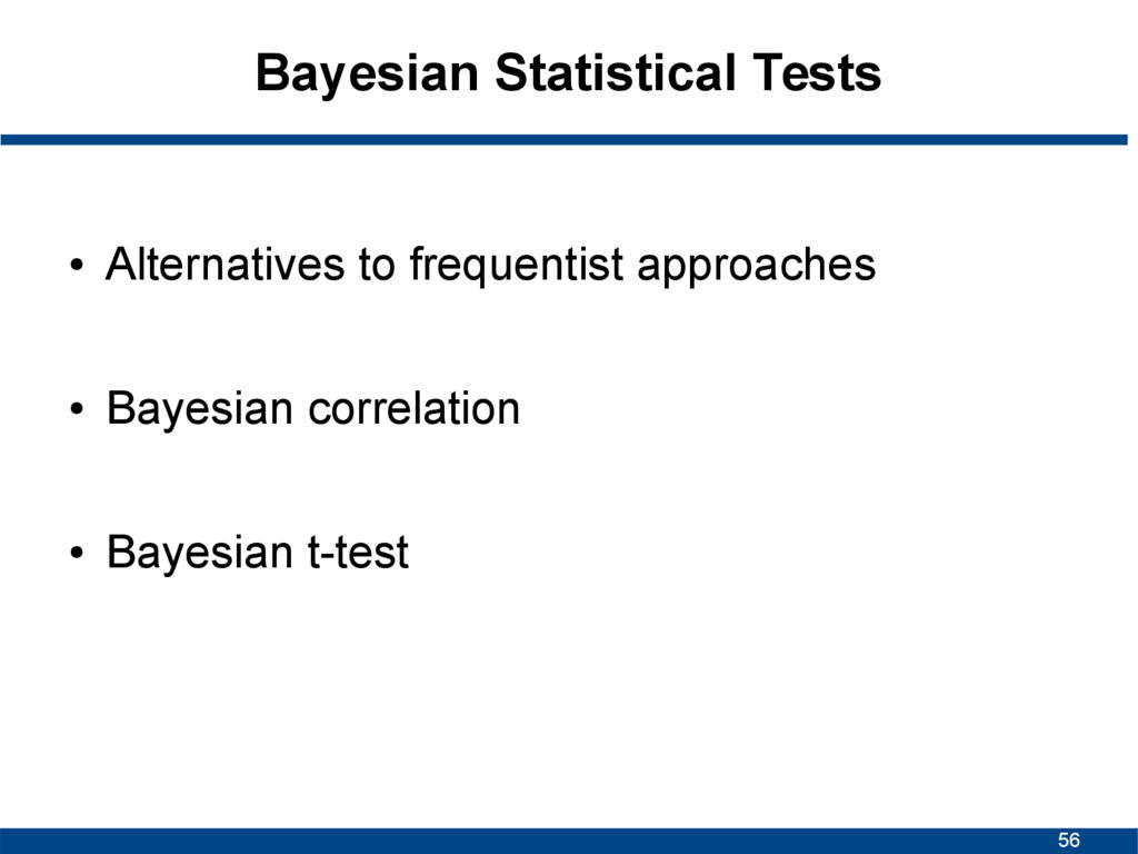 56 Bayesian Statistical Tests ● Alternatives to...