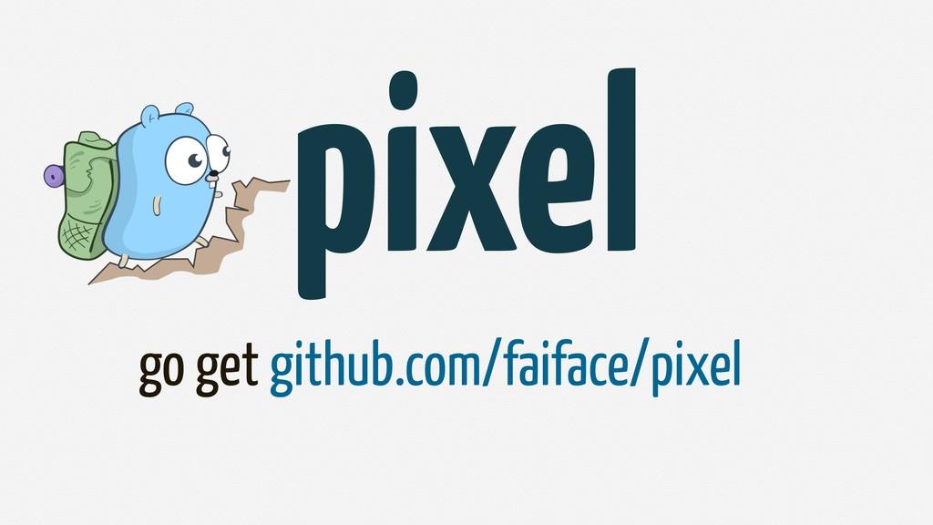 go get github.com/faiface/pixel pixel