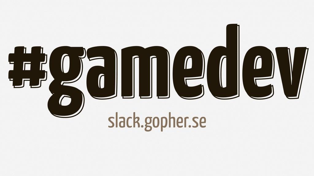 #gamedev #gamedev slack.gopher.se