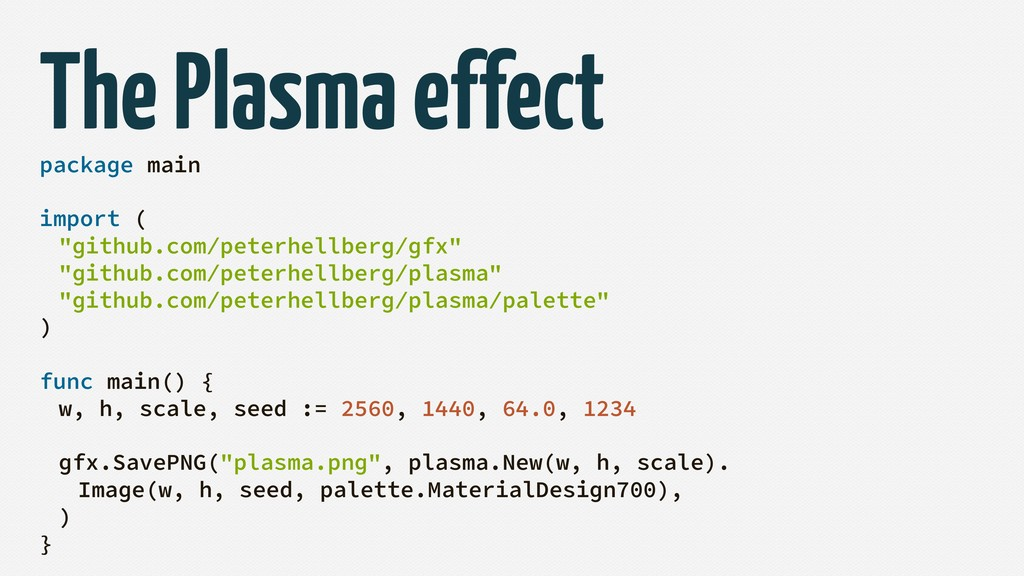 "The Plasma effect package main import ( ""github..."